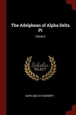 The Adelphean of Alpha Delta Pi; Volume 2 by Alpha Delta Pi Sorority