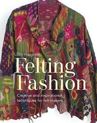 Felting Fashion by Lizzie Houghton