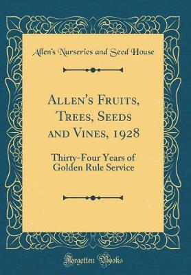 Allen's Fruits, Trees, Seeds and Vines, 1928 by Allen's Nurseries and Seed House