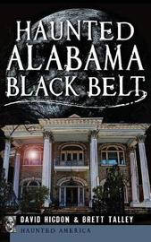 Haunted Alabama Black Belt by David Higdon
