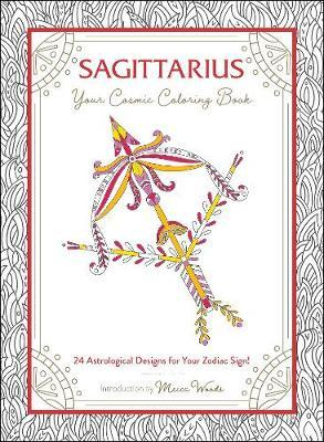 Sagittarius: Your Cosmic Coloring Book by Mecca Woods