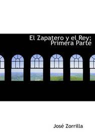 El Zapatero y El Rey; Primera Parte by Jose Zorrilla image