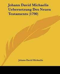 Johann David Michaelis Uebersetzung Des Neuen Testaments (1790) by Johann David Michaelis