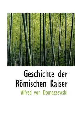 Geschichte Der RApmischen Kaiser by Alfred von Domaszewski