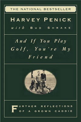 """""""And If You Play Golf, You're My Friend: Furthur Reflections of a Grown Caddie """" by Harvey Penick"""