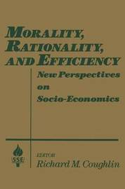 Morality, Rationality and Efficiency: New Perspectives on Socio-economics by Richard M. Coughlin