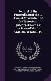 Journal of the Proceedings of the ... Annual Convention of the Protestant Episcopal Church in the State of North-Carolina, Issues 1-14 image