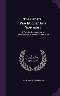 The General Practitioner as a Specialist by Jacob Dissinger Albright