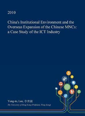 China's Institutional Environment and the Overseas Expansion of the Chinese Mncs by Yung-To Lee