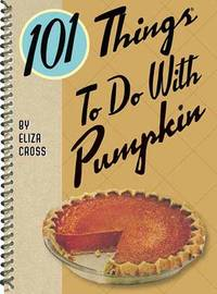 101 Things To Do with Pumpkin by Eliza Cross