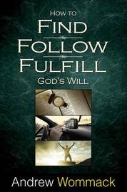 How to Find, Follow, Fulfill by Andrew Wommack