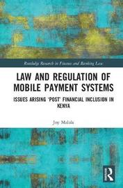 Law and Regulation of Mobile Payment Systems by Joy Malala
