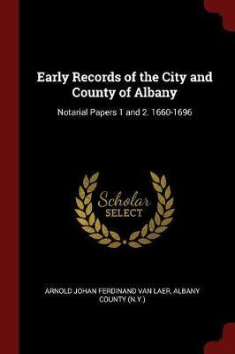 Early Records of the City and County of Albany by Arnold Johan Ferdinand Van Laer