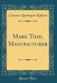 Mark Tidd, Manufacturer (Classic Reprint) by Clarence Budington Kelland image