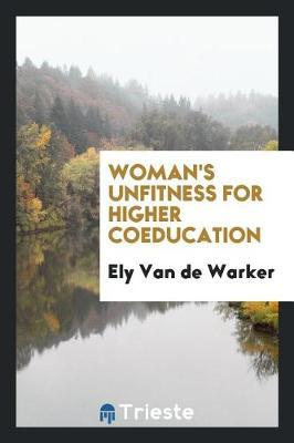 Woman's Unfitness for Higher Coeducation by Ely Van de Warker image