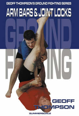 Arm Bars and Joint Locks by Geoff Thompson image