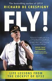 Fly!: Life Lessons from the Cockpit of QF32 by Richard de Crespigny
