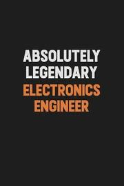 Absolutely Legendary Electronics Engineer by Camila Cooper image