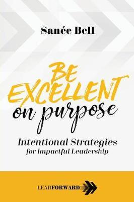 Be Excellent on Purpose by Sanee Bell