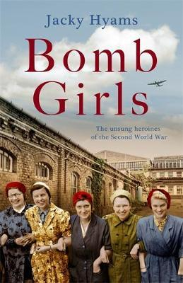 Bomb Girls - Britain's Secret Army: The Munitions Women of World War II by Jacky Hyams