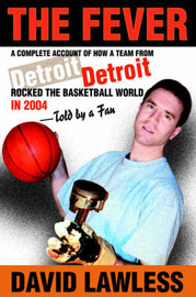 The Fever: A Complete Account of How a Team from Detroit Rocked the Basketball World in 2004--Told by a Fan by David Lawless image