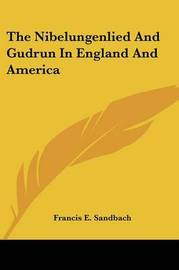 The Nibelungenlied and Gudrun in England and America by Francis E. Sandbach image