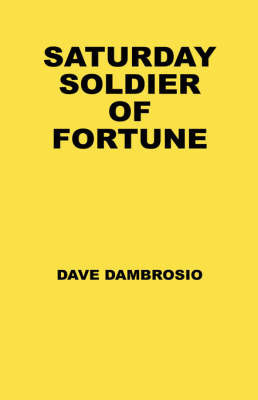 Saturday Soldier of Fortune by Dave Dambrosio