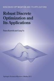 Robust Discrete Optimization and Its Applications by Panos Kouvelis