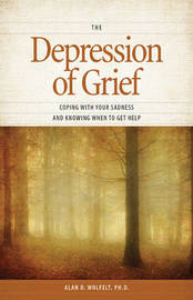 Depression of Grief by Alan D Wolfelt