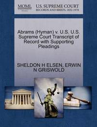 Abrams (Hyman) V. U.S. U.S. Supreme Court Transcript of Record with Supporting Pleadings by Sheldon H Elsen