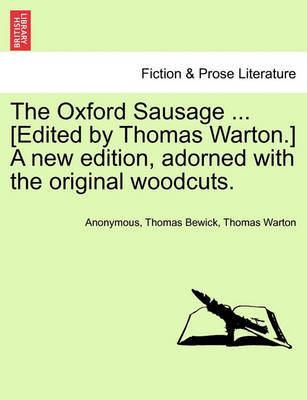The Oxford Sausage ... [Edited by Thomas Warton.] a New Edition, Adorned with the Original Woodcuts. by * Anonymous