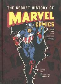 The Secret History Of Marvel Comics by Blake Bell