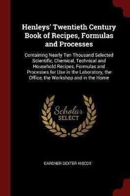Henleys' Twentieth Century Book of Recipes, Formulas and Processes by Gardner Dexter Hiscox