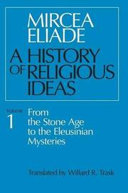 A History of Religious Ideas: v. 1 by Mircea Eliade