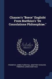Chaucer's Boece Englisht from Boethius's de Consolatione Philosophiae. by Frederick James Furnivall
