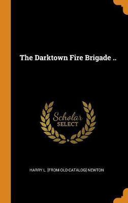 The Darktown Fire Brigade .. by Harry L Newton