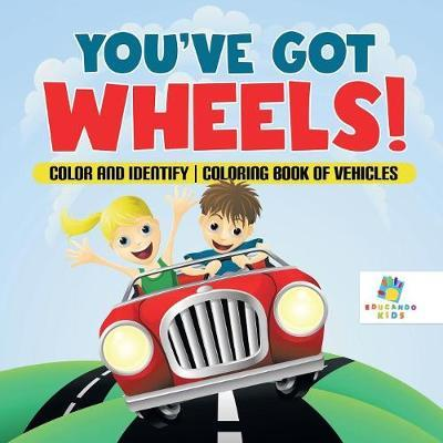You've Got Wheels! Color and Identify Coloring Book of Vehicles by Educando Kids