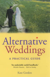 Alternative Weddings: A Practical Guide by Kate Gordon image