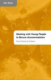 Working with Young People in Secure Accommodation: From Chaos to Culture by Jim Rose image