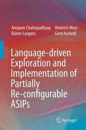 Language-driven Exploration and Implementation of Partially Re-configurable ASIPs by Anupam Chattopadhyay