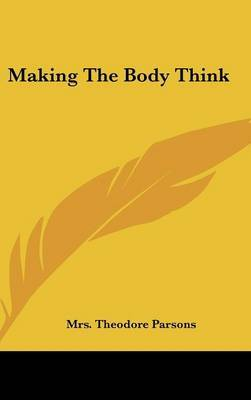 Making the Body Think by Mrs Theodore Parsons image