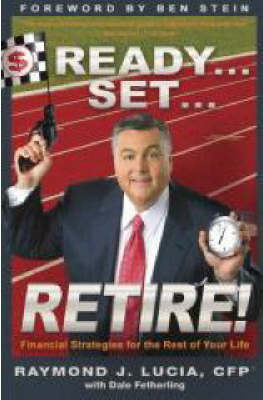 Ready...Set...Retire! by Raymond J. Lucia