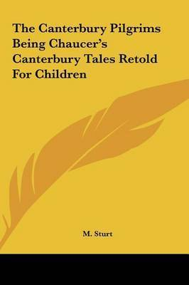 The Canterbury Pilgrims Being Chaucer's Canterbury Tales Retold for Children by M. Sturt
