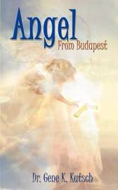 Angel from Budapest by Gene K. Kutsch