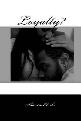 Loyalty? by Shanice M Clarke