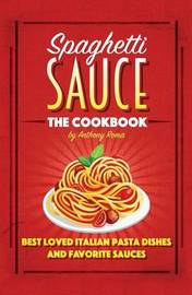 Spaghetti Sauce: The Cookbook by Anthony Roma image