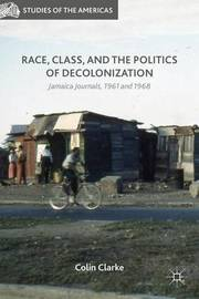Race, Class, and the Politics of Decolonization by Colin Clarke