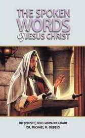 The Spoken Words of Jesus Christ by Bolu Akin-Olugbade