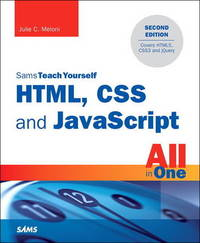 HTML, CSS and JavaScript All in One, Sams Teach Yourself by Julie C Meloni
