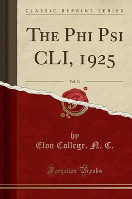 The Phi Psi CLI, 1925, Vol. 11 (Classic Reprint) by Elon College N C